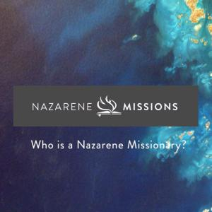 Who is a Nazarene Missionary?